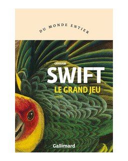 Le grand jeu - Graham Swift - critique du livre