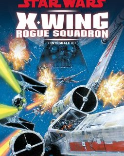 Star Wars X-Wing Rogue Squadron Intégrale T.2 : la chronique BD
