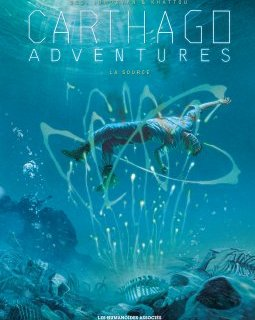Carthago Adventures . T.6 . La source - Christophe Bec, Jean-David Morvan, Bernard Khattou - Chronique BD