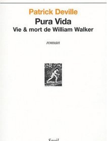 Pura vida, Vie & mort de William Walker - Patrick Deville