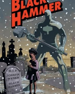 Black Hammer . T.2. L'incident - La chronique BD