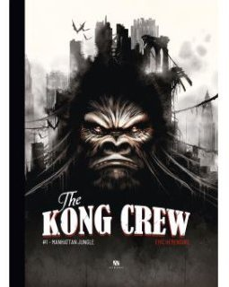 The Kong Crew . T1 . Manhattan Jungle – La chronique BD