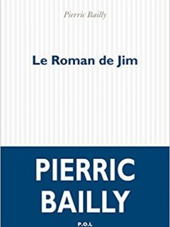 Le Roman de Jim - Pierric Bailly - critique du livre