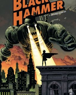 Black Hammer . T.1. Origines secrètes - La chronique BD