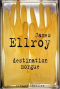 Destination morgue - James Ellroy - La critique