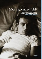 Montgomery Clift l'enfer du décor : la vie par les films