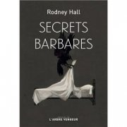 Secrets barbares - Rodney Hall - critique du livre