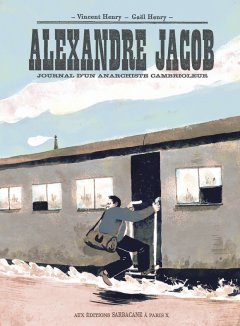 Alexandre Jacob : journal d'un anarchiste cambrioleur - La chronique BD