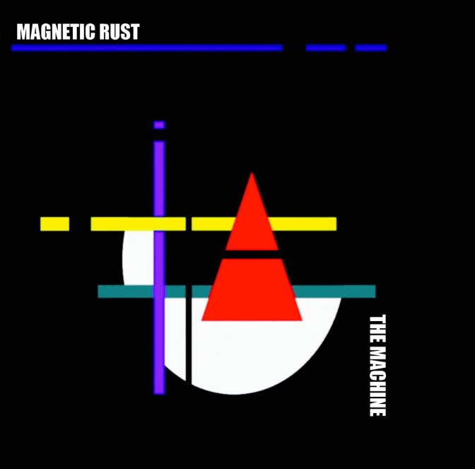 Magnetic Rust, The Machine, (autoproduit), 26-02-2019.